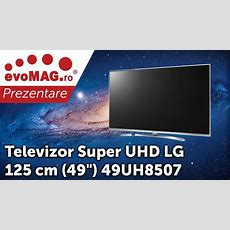 "Prezentare Televizor Super Uhd Lg 125 Cm (49"") 49uh8507, 4k, Smart Tv, 3d, Hdr  Evomagro Youtube"