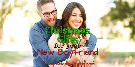 christmas gifts for your new boyfriend the greatest gift