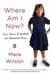 Where Am I Now : cover art for actress mara wilson 39 s memoir where am i now revealed books news paste ~ Eleganceandgraceweddings.com Haus und Dekorationen