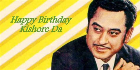 happy birthday kishore kumar thanks happy b 226 day kishore da lesser known facts about the