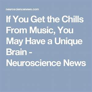 If You Get The Chills From Music  You May Have A Unique Brain