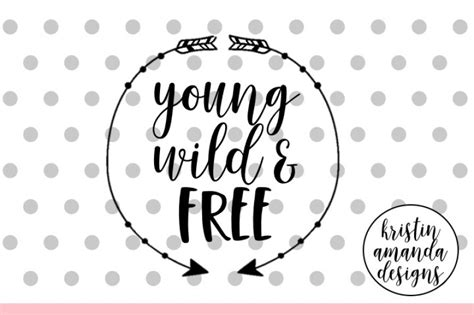 Finding freebies and purchasing cricut access are awesome ways to get svg files for design space. Young Wild and Free SVG DXF EPS Cut File • Cricut ...