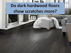does dark hardwood scratch more easily than light hardwood With how to make hardwood floors darker