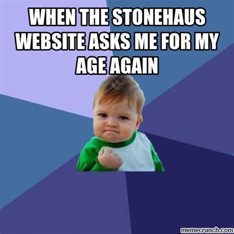 Website For Memes - when the stonehaus website asks me for my age again