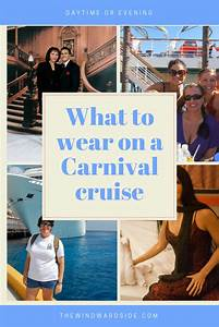 Packing List For Family Vacation What To Wear On A Carnival Cruise From Daytime To Evening