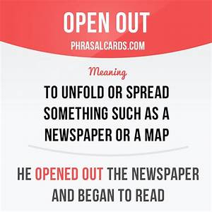 """Open out"" means ""to unfold or spread something such as a ..."