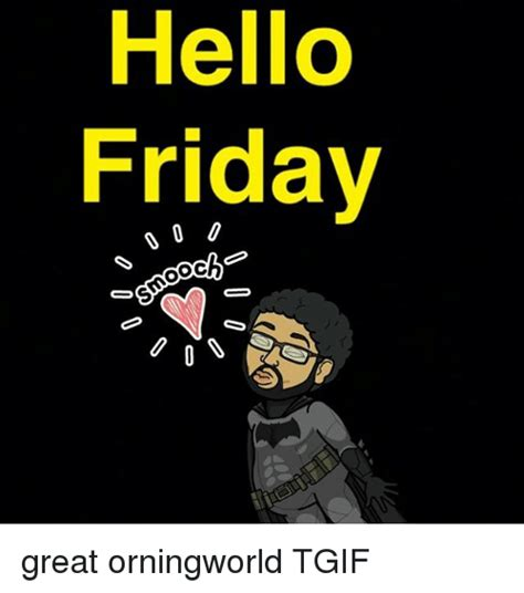 25+ Best Memes About Hello Friday   Hello Friday Memes