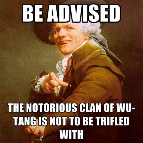 Wu Tang Meme - wu tang clan meme 28 images trifle not with wu tang clan joseph ducreux archaic wu tang