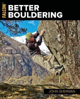 Better Bouldering  John Sherman 9781493029273