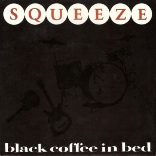 Lyrics to black coffee in bed by squeeze from the six of one. Squeeze: Black Coffee In Bed (single) - The Elvis Costello Wiki