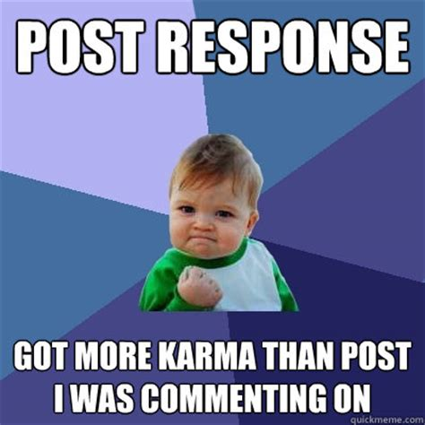 Response Memes - post response got more karma than post i was commenting on success kid quickmeme
