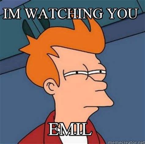 Watching You Meme - meme creator im watching you emil meme generator at memecreator org