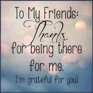 To My Friends For Being There For Me! I'm Grateful For You ...