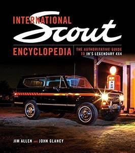 International Scout Encyclopedia  The Authoritative Guide To Ih U0026 39 S Legendary 4x4