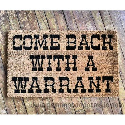 Come Back With A Warrant Doormat by Come Back With A Warrant Doormat By Damngooddoormats On Etsy