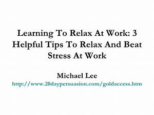 Learning To Relax At Work: 3 Helpful Tips To Relax And ...