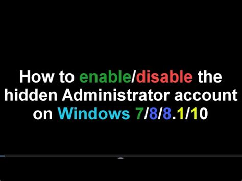 enable the administrator account on windows 7 8 8 1 10