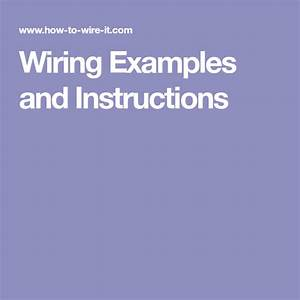 Wiring Examples And Instructions  With Images