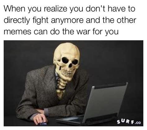 Skeleton Meme They Do It For Me Skeleton War Your Meme