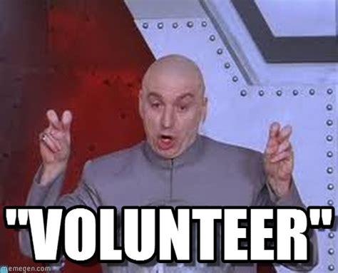 Volunteer Meme - quot volunteer quot laser meme on memegen
