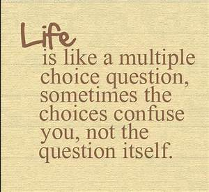 Daily Quotes: Quote About Life Is Like A Multiple Choice ...