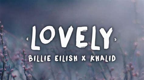 Lovely (lyrics) Ft. Khalid