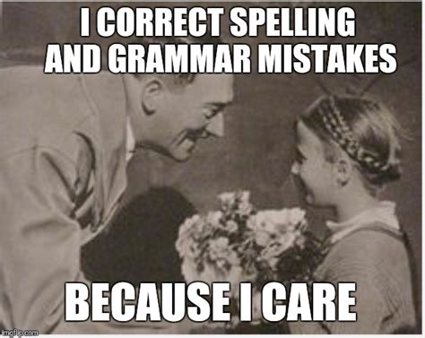 Grammar Nazi Meme - the caring grammar nazi imgflip