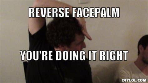 Facepalm Meme Generator - image auron reverse facepalm meme generator reverse facepalm you re doing it right c73bf8 jpg