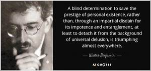 Walter Benjamin quote: A blind determination to save the ...