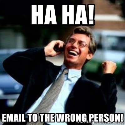 Meme Email - ha ha email to the wrong person haha business guy meme generator