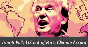Trump Pulls Out Of Paris Climate Change Accord Agreement ...