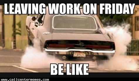 Leaving Work On Friday Meme - call center memes lol pinterest the friday leaving work on friday and before christmas