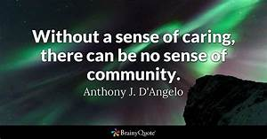 Without a sense of caring, there can be no sense of ...