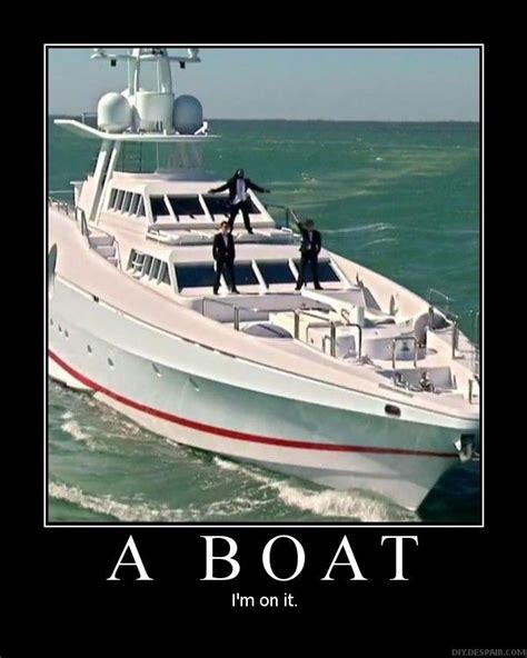 Boating Memes - image 71065 i m on a boat know your meme