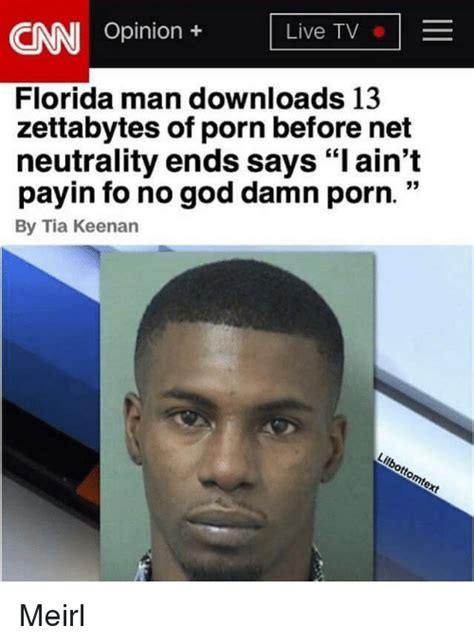 Florida Man Meme - live tv opinion cnn florida man downloads 13 zettabytes of porn before net neutrality ends