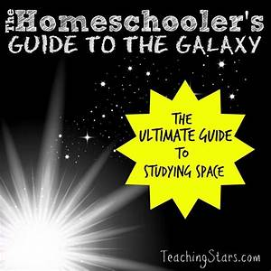 The Homeschooler U2019s Guide To The Galaxy From Teaching Stars
