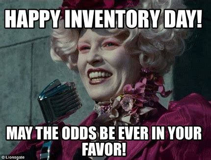 Inventory Meme - meme creator happy inventory day may the odds be ever in your favor meme generator at