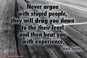 Mark Twain Never Argue with Stupid People Quote