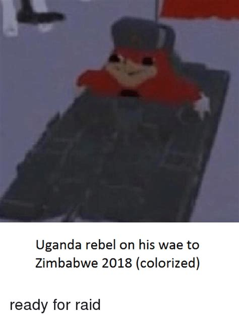 2018 Dank Memes - uganda rebel on his wae to zimbabwe 2018 colorized dank meme on sizzle
