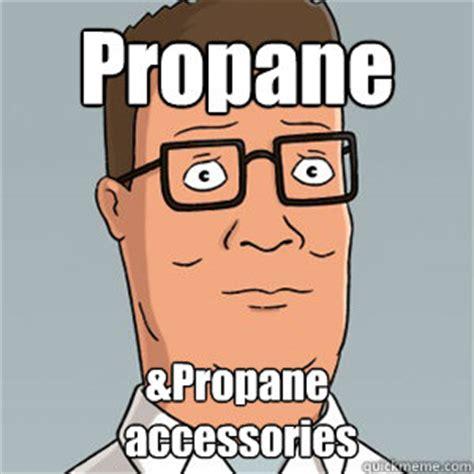 Propane Meme - propane propane accessories hank hill quickmeme