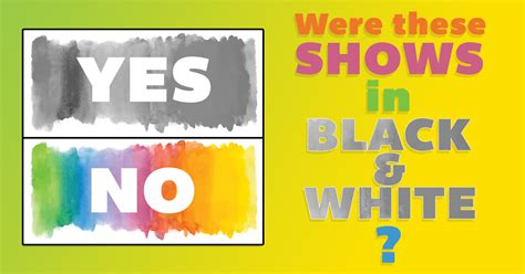 is black a color yes or no yes no were these classic tv shows in black white