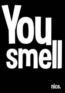 You Smell Nice