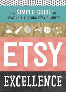 Etsy Excellence The Simple Guide To Creating A Thriving Etsy Business