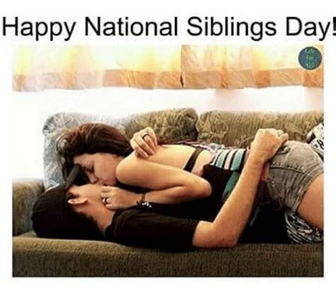 National Siblings Day Memes - happy national siblings day dank meme on me me