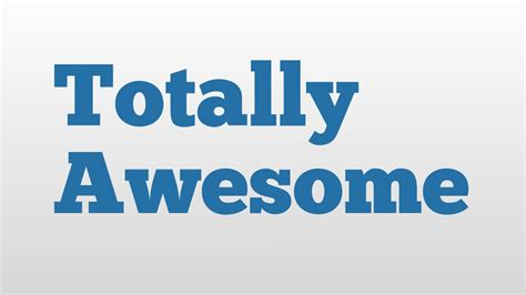Totally Awesome Meaning And Pronunciation Youtube