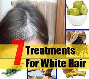 7 White Hair Natural Treatments And Cure Search Herbal