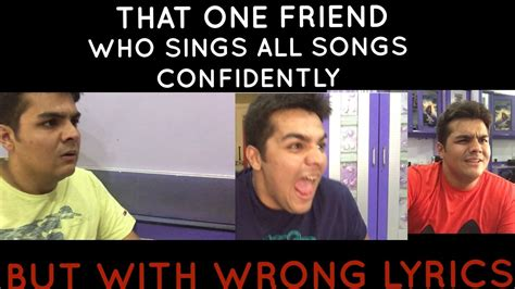 That One Friend Who Sings All Songs Confidently With Wrong