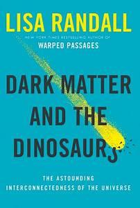 Dark matter helped destroy the dinosaurs, physicist posits ...