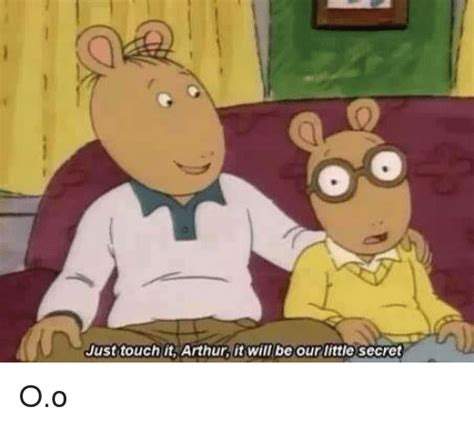 Funny Arthur Memes - just touch it arthur it will be our little secret oo arthur meme on sizzle