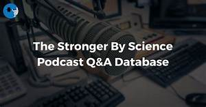 Q U0026a Database  U2022 Stronger By Science